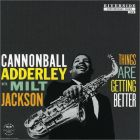 Things Are Getting Better (Adderley, Cannonball with Milt Jackson)